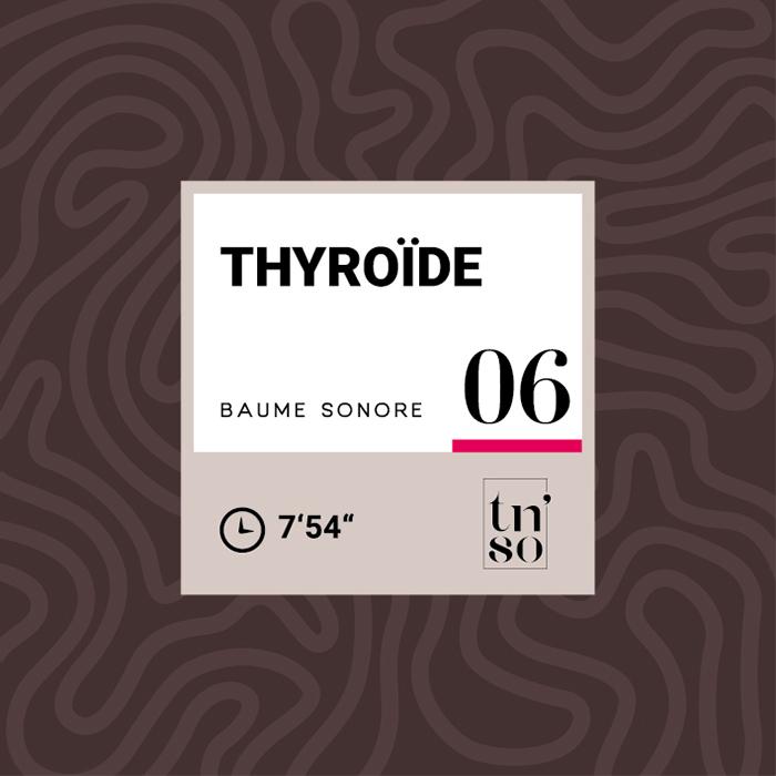 TNSO vignette Baume sonore 06 Thyroïde